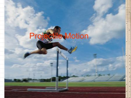 Projectile Motion. Instructional Objectives: Students will be able to: –Define Projectile Motion –Distinguish between the different types of projectile.