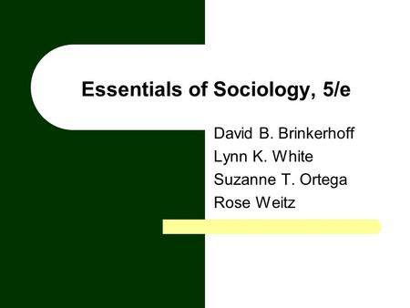 Essentials of Sociology, 5/e David B. Brinkerhoff Lynn K. White Suzanne T. Ortega Rose Weitz.