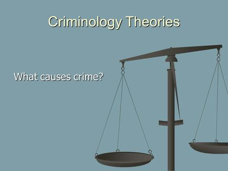 Criminology Theories What causes crime?. Classical Criminology Cesare Beccaria (1738 – 1794) Humans are driven by self-interest People weigh the consequences.
