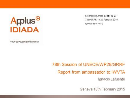 78th Session of UNECE/WP29/GRRF Report from ambassador to IWVTA Ignacio Lafuente Geneva 18th February 2015 Informal document GRRF-79-37 (79th GRRF, 18-20.