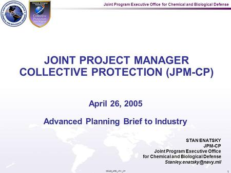Joint Program Executive Office for Chemical and Biological Defense 050426_APBI_JPM_CP 1 STAN ENATSKY JPM-CP Joint Program Executive Office for Chemical.