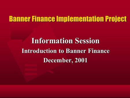 Banner Finance Implementation Project Information Session Introduction to Banner Finance December, 2001.
