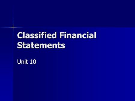Classified Financial Statements Unit 10. The Balance Sheet Balance Sheet—two forms: Balance Sheet—two forms: –Account form two sides two sides assets.