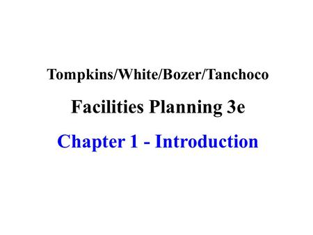 Tompkins/White/Bozer/Tanchoco Facilities Planning 3e Chapter 1 - Introduction.