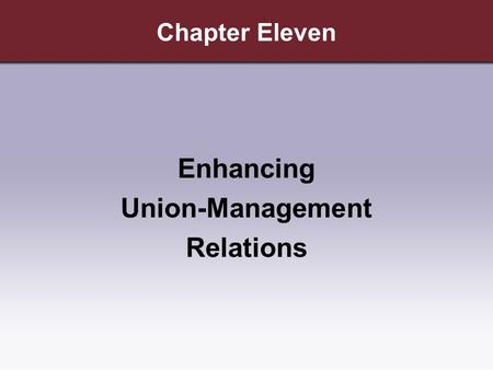 Chapter Eleven Enhancing Union-Management Relations.