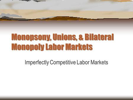 Monopsony, Unions, & Bilateral Monopoly Labor Markets
