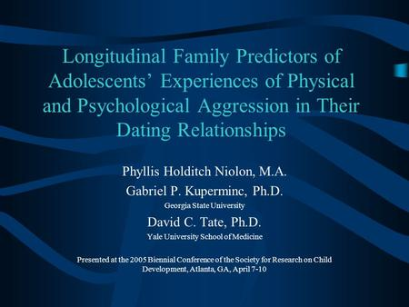 Longitudinal Family Predictors of Adolescents' Experiences of Physical and Psychological Aggression in Their Dating Relationships Phyllis Holditch Niolon,