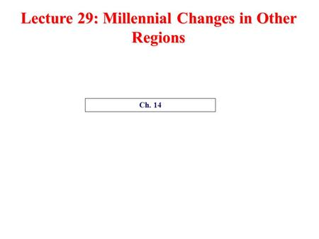 Lecture 29: Millennial Changes in Other Regions
