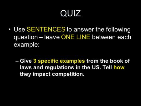 QUIZ Use SENTENCES to answer the following question – leave ONE LINE between each example: –Give 3 specific examples from the book of laws and regulations.