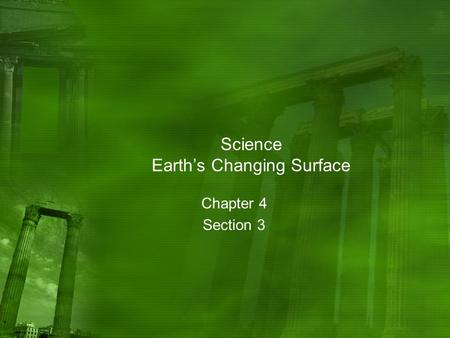Science Earth's Changing Surface Chapter 4 Section 3.