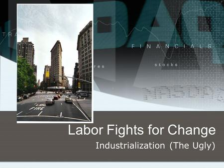 Labor Fights for Change Industrialization (The Ugly)