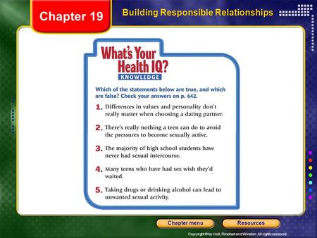 Copyright © by Holt, Rinehart and Winston. All rights reserved. ResourcesChapter menu Building Responsible Relationships Chapter 19.