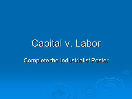 Capital v. Labor Complete the Industrialist Poster.