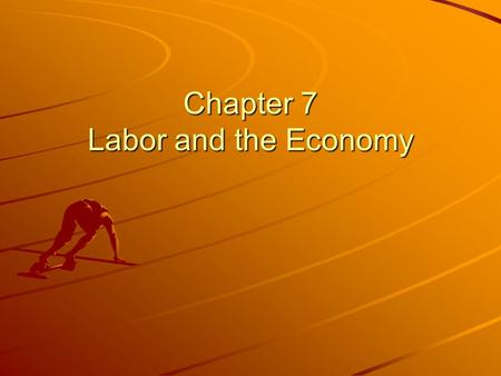 Chapter 7 Labor and the Economy. Section A: How Wages Are Set Derived Demand: Demand for factors resulting from Demand for products Diminishing Returns: