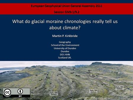 What do glacial moraine chronologies really tell us about climate? Martin P. Kirkbride Geography School of the Environment School of the Environment University.