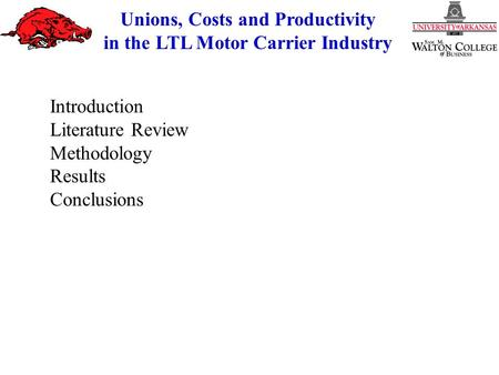 Unions, Costs and Productivity in the LTL Motor Carrier Industry Introduction Literature Review Methodology Results Conclusions.