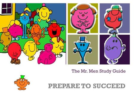 + The Mr. Men Study Guide PREPARE TO SUCCEED. + THE RIGHT APPROACH Don't be like Mr. Wrong or Little Miss Naughty. If you want to get ahead like Mr. Happy.