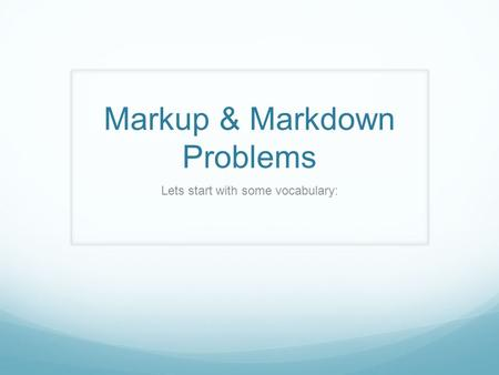 Markup & Markdown Problems Lets start with some vocabulary: