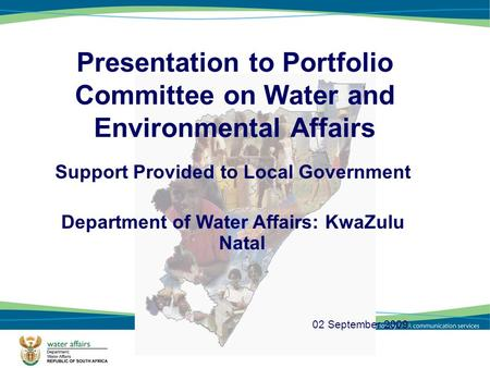 1 Presentation to Portfolio Committee on Water and Environmental Affairs 02 September 2009 Support Provided to Local Government Department of Water Affairs: