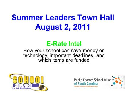 Summer Leaders Town Hall August 2, 2011 E-Rate Intel How your school can save money on technology, important deadlines, and which items are funded.