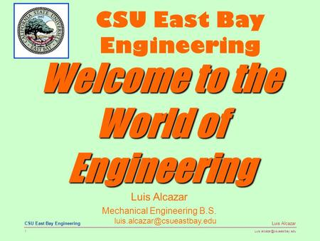 1 Luis Alcazar CSU East Bay Engineering Luis Alcazar Mechanical Engineering B.S. CSU East Bay Engineering.