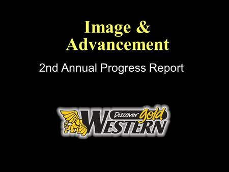 Image & Advancement 2nd Annual Progress Report. Image Enhancement 1. Prepare a long-range marketing plan 2. Communicate the Western Advantage to existing.