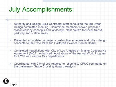 July Accomplishments: Authority and Design Build Contractor staff conducted the 3rd Urban Design committee meeting. Committee members viewed proposed station.