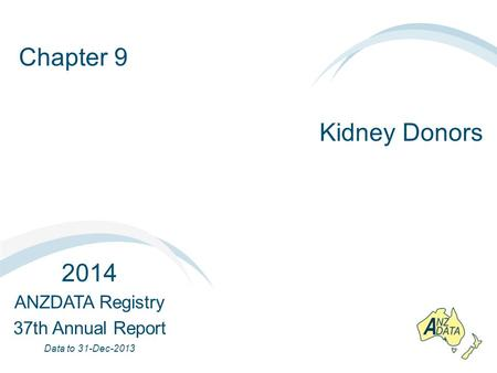 Chapter 9 Kidney Donors 2014 ANZDATA Registry 37th Annual Report Data to 31-Dec-2013.