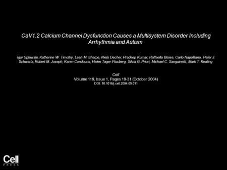 CaV1.2 Calcium Channel Dysfunction Causes a Multisystem Disorder Including Arrhythmia and Autism Igor Splawski, Katherine W. Timothy, Leah M. Sharpe, Niels.
