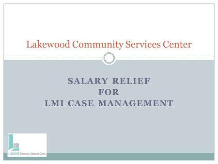 SALARY RELIEF FOR LMI CASE MANAGEMENT Lakewood Community Services Center.