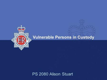 Vulnerable Persons in Custody PS 2080 Alison Stuart.
