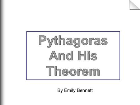 By Emily Bennett 12 The Pythagorean theorem takes its name from the ancient Greek mathematician Pythagoras. (approximately 500 B.C.) Pythagoras himself.