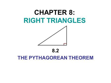 CHAPTER 8: RIGHT TRIANGLES 8.2 THE PYTHAGOREAN THEOREM.
