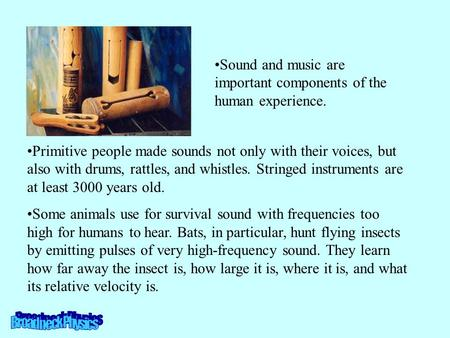 Primitive people made sounds not only with their voices, but also with drums, rattles, and whistles. Stringed instruments are at least 3000 years old.