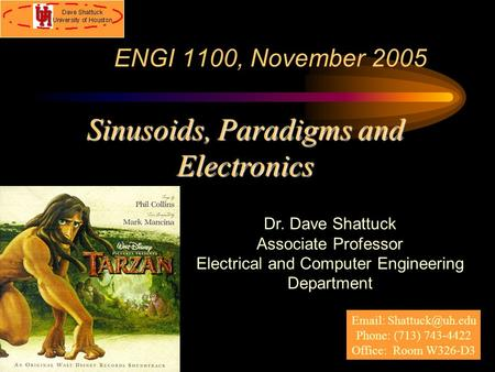 ENGI 1100, November 2005 Dr. Dave Shattuck Associate Professor Electrical and Computer Engineering Department Sinusoids, Paradigms and Electronics Email: