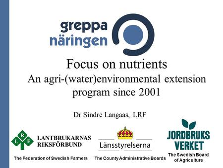 Focus on nutrients An agri-(water)environmental extension program since 2001 The Federation of Swedish FarmersThe County Administrative Boards The Swedish.