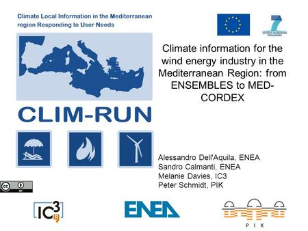 Climate information for the wind energy industry in the Mediterranean Region: from ENSEMBLES to MED- CORDEX Alessandro Dell'Aquila, ENEA Sandro Calmanti,