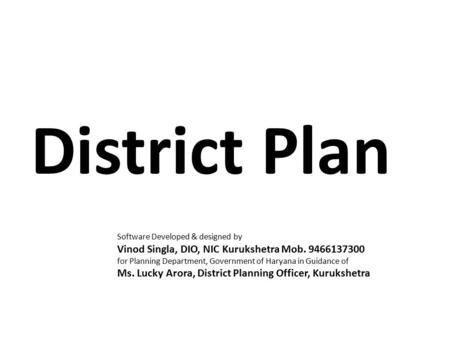 District Plan Software Developed & designed by Vinod Singla, DIO, NIC Kurukshetra Mob. 9466137300 for Planning Department, Government of Haryana in Guidance.