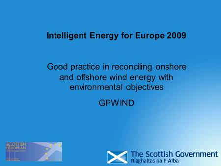 Intelligent Energy for Europe 2009 Good practice in reconciling onshore and offshore wind energy with environmental objectives GPWIND.