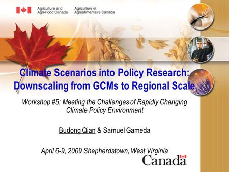 Climate Scenarios into Policy Research: Downscaling from GCMs to Regional Scale Workshop #5: Meeting the Challenges of Rapidly Changing Climate Policy.