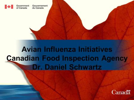 Avian Influenza Initiatives Canadian Food Inspection Agency Dr. Daniel Schwartz.