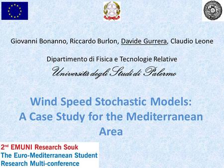 Wind Speed Stochastic Models: A Case Study for the Mediterranean Area Giovanni Bonanno, Riccardo Burlon, Davide Gurrera, Claudio Leone Dipartimento di.