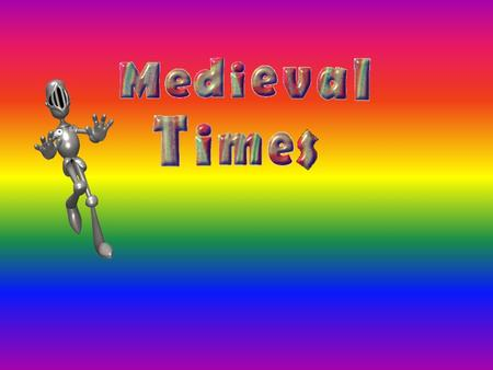 The Middle Ages were between the times of 500 and 1500 A.D. It was a very tough time but could also be easy. The Feudal System was the earliest government,