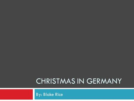 CHRISTMAS IN GERMANY By: Blake Rice. The flag of Germany