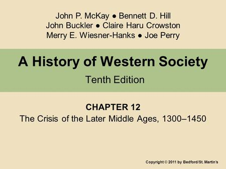 A History of Western Society Tenth Edition CHAPTER 12 The Crisis of the Later Middle Ages, 1300–1450 Copyright © 2011 by Bedford/St. Martin's John P. McKay.