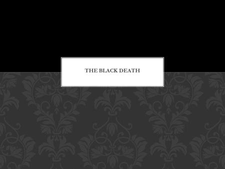 The Black Death Causes: What spread it? Where did it spread to? Where was it the most dangerous? Why? SECTION 5: A TIME OF CRISIS.