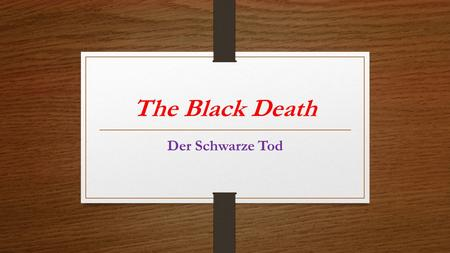 The Black Death Der Schwarze Tod. CAUSES Began in the East Bacteria thrives in the stomach of fleas Parasites of Black Rats Bites Rat----Rat dies Find.