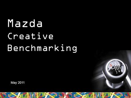 Mazda Creative Benchmarking May 2011. About Newspaper Creative Benchmarking.