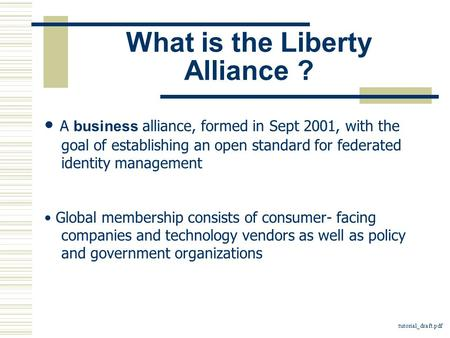 What is the Liberty Alliance ? A business alliance, formed in Sept 2001, with the goal of establishing an open standard for federated identity management.