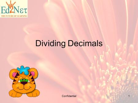 Confidential1 Dividing Decimals. Confidential2 WARM – UP 1.25.60 X 1.007 = 25.7792 2.The number 0.8 times 0.8 equals 0.64 3.9.59 x 0.001 = 0.00959 4.Place.